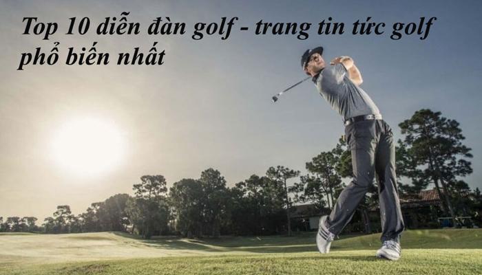 Top 10 diễn đàn golf – trang tin tức golf phổ biến nhất
